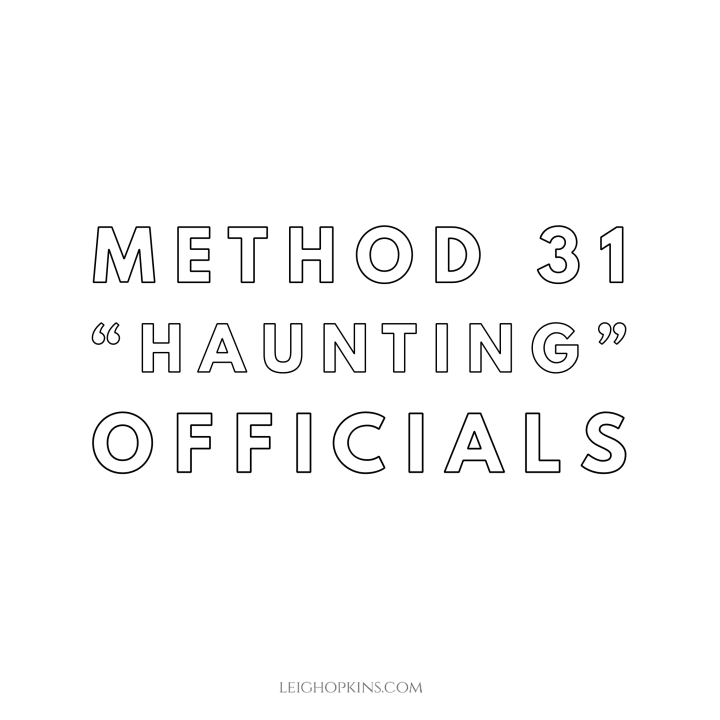 "Method 31: ""Haunting"" Officials"