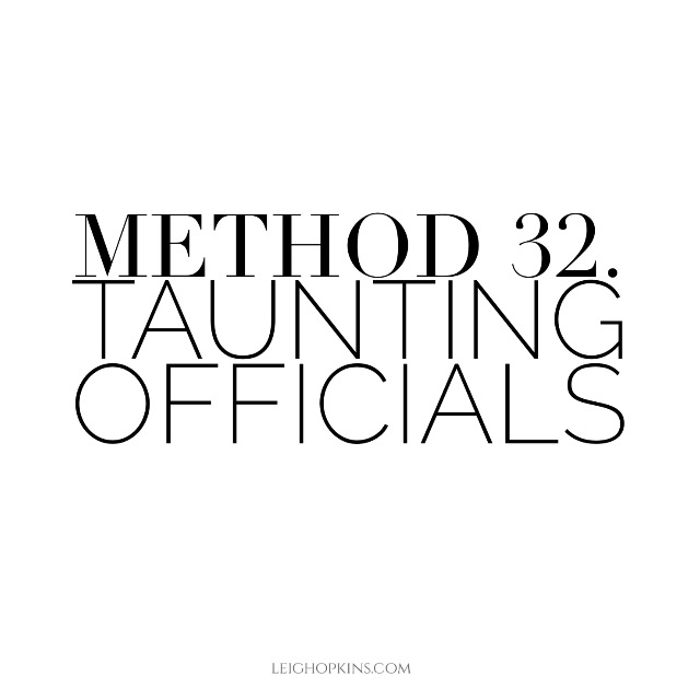 Method 32: Taunting Officials
